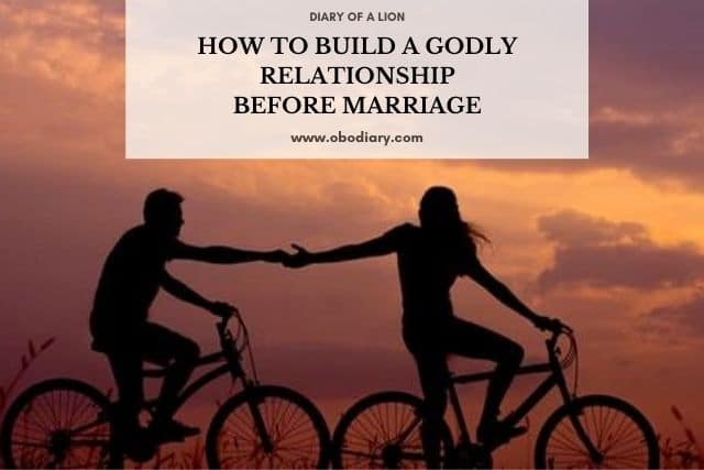 How to Build a Godly Relationship Before Marriage
